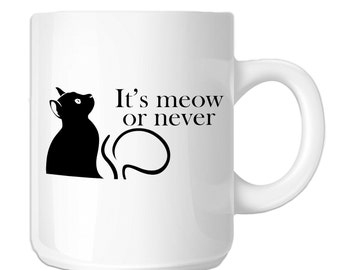 Funny Cat It's Meow Or Never (SP-00884) 11 OZ Novelty Coffee Mug