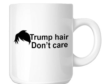 Funny Political Trump Hair Don't Care (SP-00949) 11 OZ Novelty Coffee Mug