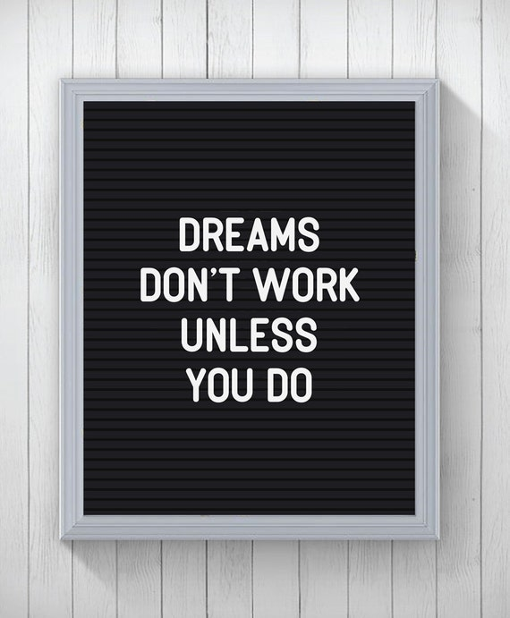 letter board quote print dreams don 39 t work unless you do. Black Bedroom Furniture Sets. Home Design Ideas