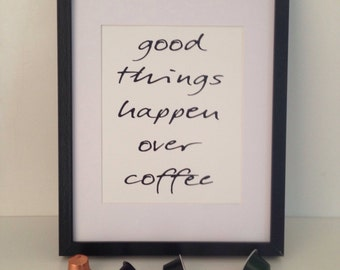 Good Things Happen Over Coffee Print.