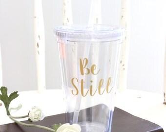 Be Still Tumbler // Christian Tumbler // Acrylic Tumbler // Drinkware // Tumbler // BPA Free // 16 Oz. Tumbler // Gift for her
