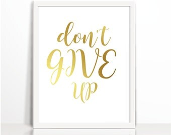Dont Give Up, Motivational Printables, Seasonal Quote, Gold, Typography Print, Art Printable, Wall Decor, Spring, Gold Printable, Positive