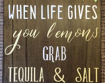 When Life Gives You Lemons, Grab Tequila And Salt Wooden Sign