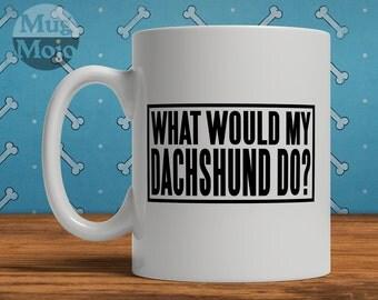 Funny Dachshund Mug - What Would My Dachshund Do