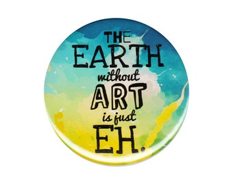 The Earth Without Art Is Just Eh Button Badge Pin