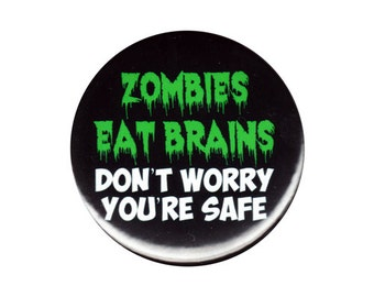 Zombies Eat Brains Don't Worry You're Safe Button Badge Pin