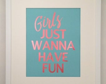 Real Foil Print- Girls just wanna have fun