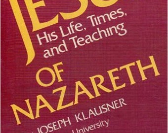 Jesus of Nazareth: His Life, Times, and Teaching 1 ed Edition by Joseph Klausner
