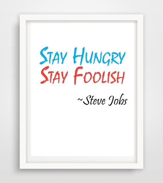 Steve Jobs Quotes On Hard Work: Stay Foolish Stay Hungry Steve Jobs Quotes About By