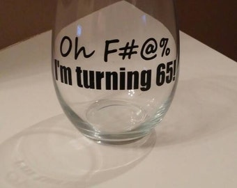 Oh F#@% // Birthday Wine Glass // Funny Wine Glass // 15 oz wine glass // Wine about it // Gifts for Her