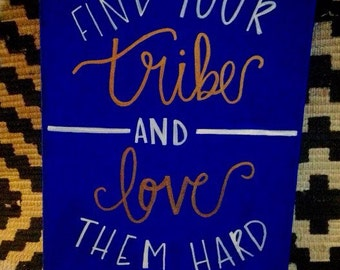 Find your Tribe and love them hard!