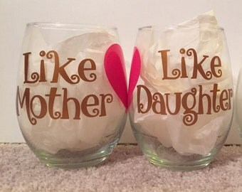 Like Mother Like Daughter Wine Glass set -  mother daughter glass set - like mother wine glass - like daughter wine glass