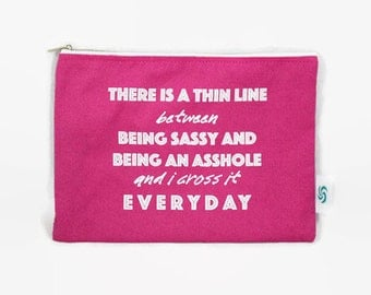 There is a Thin Line Between Being Sassy and Being an Asshole and I Cross it Everyday Large Makeup Bag