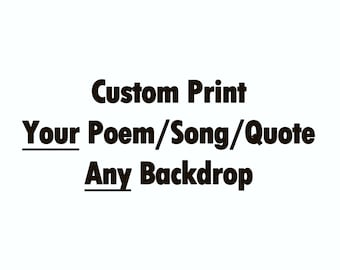 Custom Poem Print, Custom Quote, Custom Song Lyrics Print, Typography, Custom Backdrop, Canvas Print or Printable, the choice is yours!