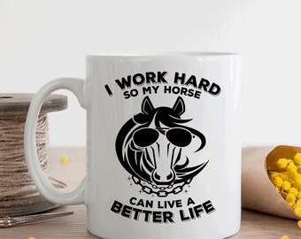 Horse lover gift, Funny horse mug, I work hard so my horse can live a better life, Equestrian gift (M238)