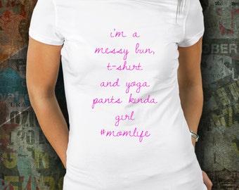Messy bun, t-shirt and yoga panta kinda girl Mom life Women's Tee