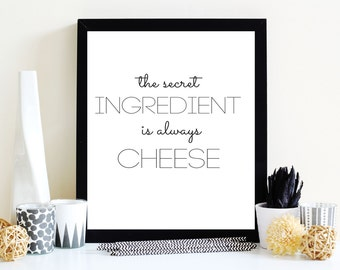 The Secret Ingredient Is Always Cheese Print, Kitchen Quotes, Kitchen Art, Kitchen Decor, Home Decor, Wall Art, Cheese Quotes