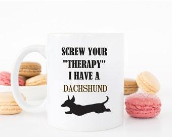 Screw Your Therapy, I Have A Dachshund Mug - Dachshund Mug