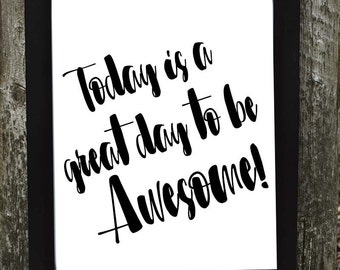 Today is a Great Day to be Awesome print