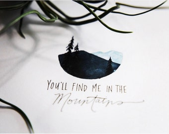 You'll Fine Me in the Mountains-PRINT. Hand-lettered Landscape Watercolor. Mountain Scene.