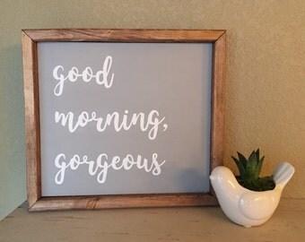 Good morning, gorgeous