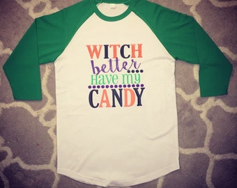 Witch better have my candy, Halloween Shirt, Halloween Raglan, Witch better have my candy shirt, Halloween long sleeve