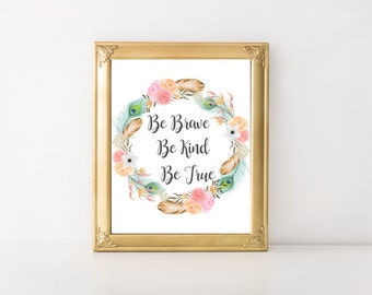 Be Brave Be Kind Be True Print, Quote Print, Home Decor, Digital Print, Printable Art, Modern Wall Art, Instant Download, Feathers, Wreath