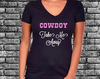 Cowboy Take Me Away Glitter Ladies Shirt | South | Country Concert | Country | Southern