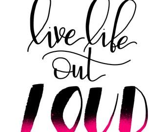 Live Life Out Loud Handlettered Digital Print
