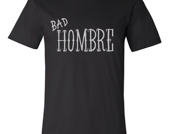 Bad Hombre Tee - Mens Hand Stenciled Crew Neck Graphic T-Shirt - XS S M L XL 2XL 3XL
