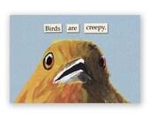 Birds are Creepy Magnet - Bird - Humor - Gift - Stocking Stuffer - Mincing Mockingbird