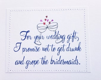 Funny wedding congratulations card. For your gift I promise not to get drunk and grope the bridesmaids.