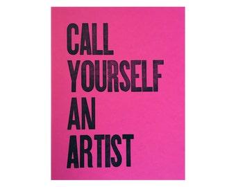 """Call Yourself An Artist - Letterpress Print 8.5"""" x 11"""""""