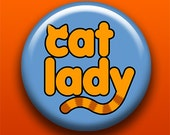 Cat Lady - 2.25 Inch Large Button / Magnet / Bottle Opener / Pocket Mirror / Keychain - Sick On Sin