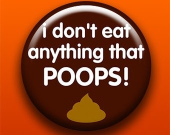 Don't Eat Anything That Poops - Button / Magnet / Bottle Opener / Pocket Mirror / Keychain - Vegan Vegetarian - Sick On Sin