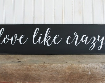 Love like Crazy Wood Sign Family Friends Wall Sign