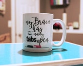 My brain has too many TABS open! - Limited Edition Mug