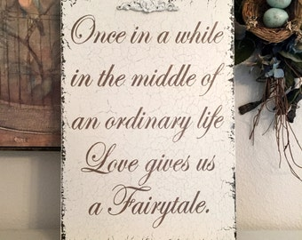 WEDDING SIGN, Fairytale Sign, Once in a while in the middle of an ordinary life Love gives us a Fairytale, 16 x 11