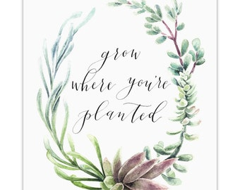 Grow Where You're Planted- Archival Print