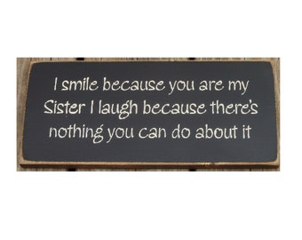 I smile because you are my sister... funny primitive sign