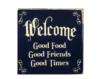 Welcome Good Food Good Friends Good Times primitive wood sign