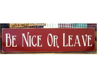 Be Nice Or Leave primitive wood sign