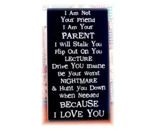 I Am Not Your Friend I Am Your Parent.. wood sign VERTICAL