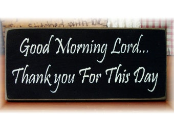 Good Morning Lord Thank You For This Day primitive wood sign