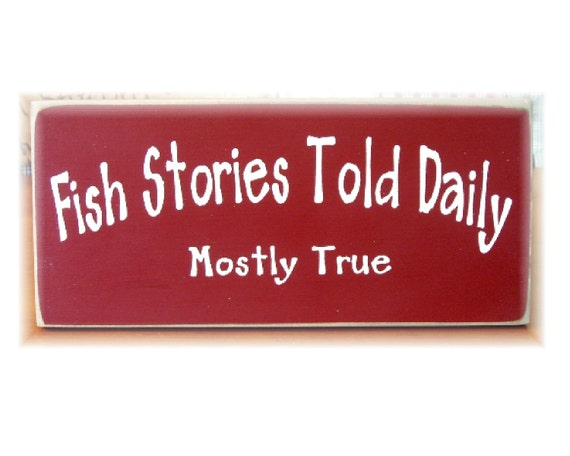 Fish Stories Told Daily mostly true primitive wood sign
