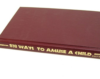 838 Ways To Amuse A Child, Crafts, Hobbies And Creative Ideas For The Child From Six To Twelve By June Johnson