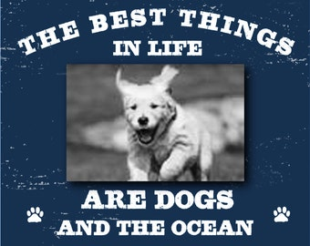 Best Things in Life are Dogs...and the Ocean 4 x 6 Photo Frame