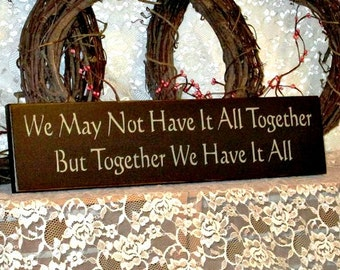 We May Not Have It All Together, But Together We Have It All - Primitive Country Painted Wood Sign Wall Decor, love sign, wedding decor
