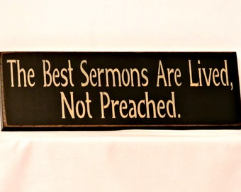 The Best Sermons Are Lived, Not Preached - Primitive Country Painted Wall Sign, Inspirational Sign, Ready to Ship