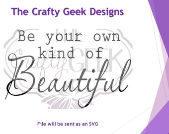 Be Your Own Kind Of Beautiful SVG File